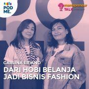Dari Hobi Belanja Jadi Bisnis Fashion | Ft. Carlina Eriano (Part 1)