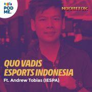 Quo Vadis Esports Indonesia | Ft. Andrew Tobias (IESPA)