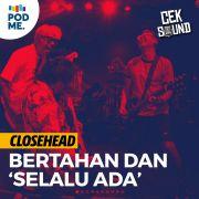 Closehead | Bertahan dan 'Selalu Ada'