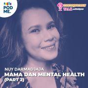 Mama dan Mental Health (Part 2) | Ft. Nuy Darmadjaja