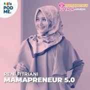 Mamapreneur 5.0 | Ft. Reni Fitriani