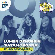 Lumer Dengerin 'Fatamorgana' | Ft. Vega Delaga (Part 1)