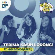 Terima Kasih Lorong! | Ft. Vega Delaga (Part 2)