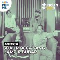 Mocca (Part 1) | Soal Mocca yang Hampir Bubar