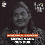 Ngatawi Al-Zastouw | Mengenang Gus Dur