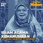 Islam Agama Kemanusiaan | Ft. Ustazah Munifah Syanwani