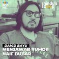 David Bayu (Part 1) | Menjawab Rumor Naif Bubar