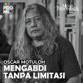 Oscar Matuloh (Part 1) | Mengabdi Tanpa Limitasi