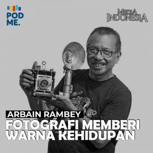 Arbain Rambey  (Part 2)   Fotografi Memberi Warna Kehidupan