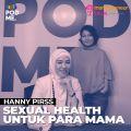 Sexual Health Untuk Para Mama | FT. Hanny Pirss