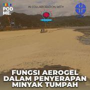 Fungsi Aerogel Dalam Penyerapan Minyak Tumpah | Ft. Dian Burhani