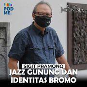 Sigit Pramono (Part 1) | Jazz Gunung dan Identitas Bromo