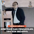 Arbitrase dan Pengadilan, Tipis kok Bedanya   Ft. Hengki Sibuea