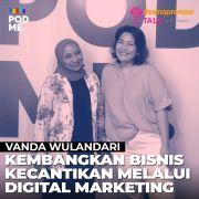 Kembangkan Bisnis Kecantikan Melalui Digital Marketing | Ft. Vanda Wulandari
