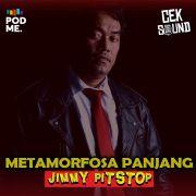 Metamorfosa Panjang Jimmy Pitstop |Ft. Jimmy Pitstop