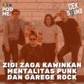 Zigi Zaga Kawinkan Mentalitas Punk dan Garage Rock | Ft. Zigi Zaga
