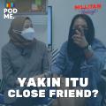 Yakin itu Close Friend??