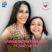 Living Intentionally | Ft. Sary Latief