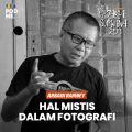 Hal Mistis Dalam Fotografi | Ft. Arbain Rambey