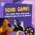 Squid Game!  Apa Hype-nya Sepadan dengan Kualitas Filmnya?