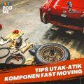 Tips Utak-atik Komponen Fast Moving